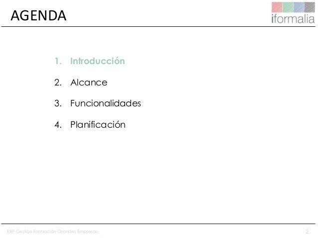 2 AGENDA 1. Introducción 2. Alcance 3. Funcionalidades 4. Planificación ERP Gestión Formación Grandes Empresas