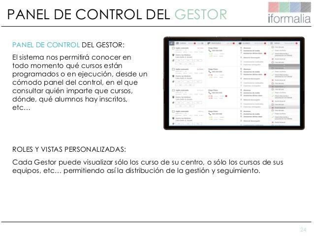24 PANEL DE CONTROL DEL GESTOR PANEL DE CONTROL DEL GESTOR: El sistema nos permitirá conocer en todo momento qué cursos es...