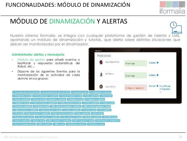 39 Nuestro sistema iformalia, se integra con cualquier plataforma de gestión de talento y LMS, aportando un módulo de dina...
