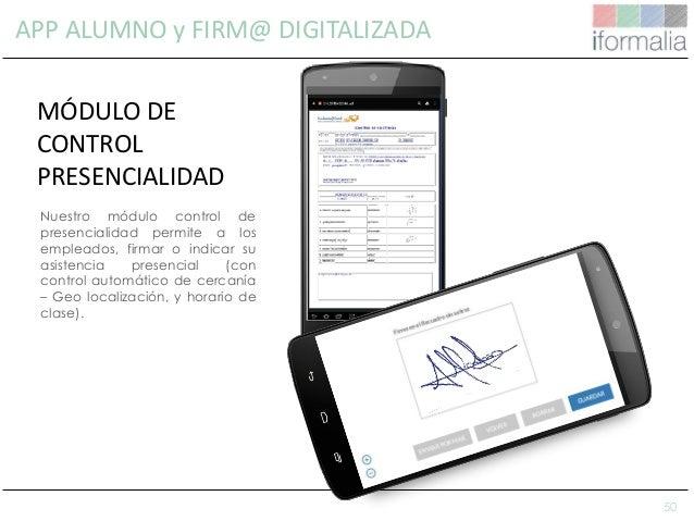 50 APP ALUMNO y FIRM@ DIGITALIZADA Nuestro módulo control de presencialidad permite a los empleados, firmar o indicar su a...