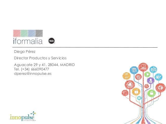 Diego Pérez Director Productos y Servicios Aguacate 29 y 41, 28044, MADRID Tel. (+34) 666090477 dperez@innopulse.es