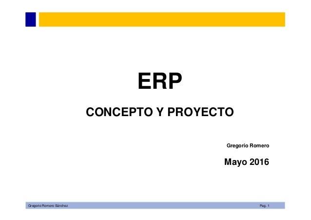 Gregorio Romero Sánchez Pag. 1 ERP CONCEPTO Y PROYECTO Gregorio Romero Mayo 2016