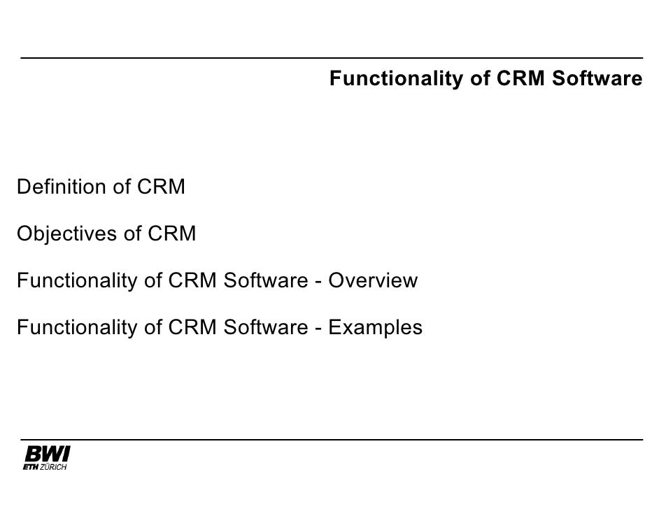 Functionality of CRM Software     Definition of CRM  Objectives of CRM  Functionality of CRM Software - Overview  Function...