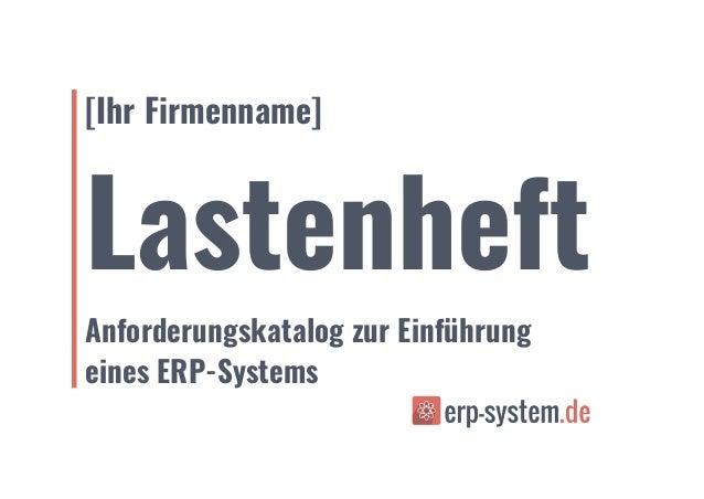 [Ihr Firmenname] Lastenheft Anforderungskatalog zur Einführung eines ERP-Systems