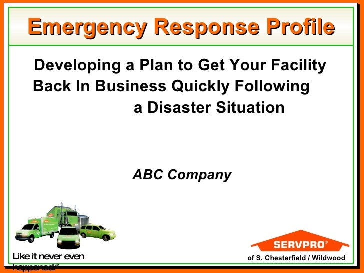 Emergency Response Profile Developing a Plan to Get Your Facility Back In Business Quickly Following  a Disaster Situation...