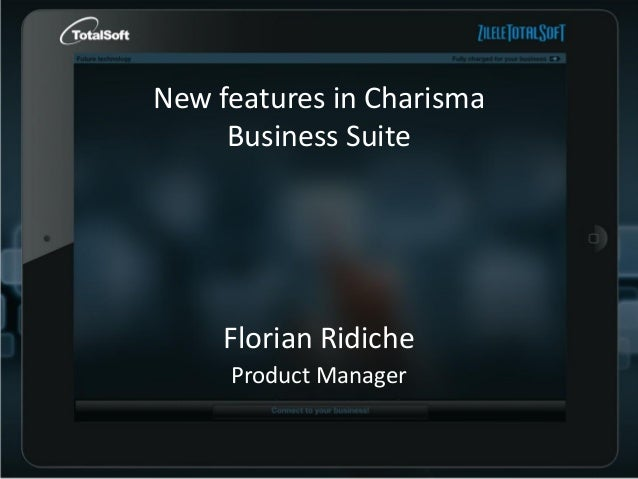 New features in Charisma Business Suite  Florian Ridiche Product Manager