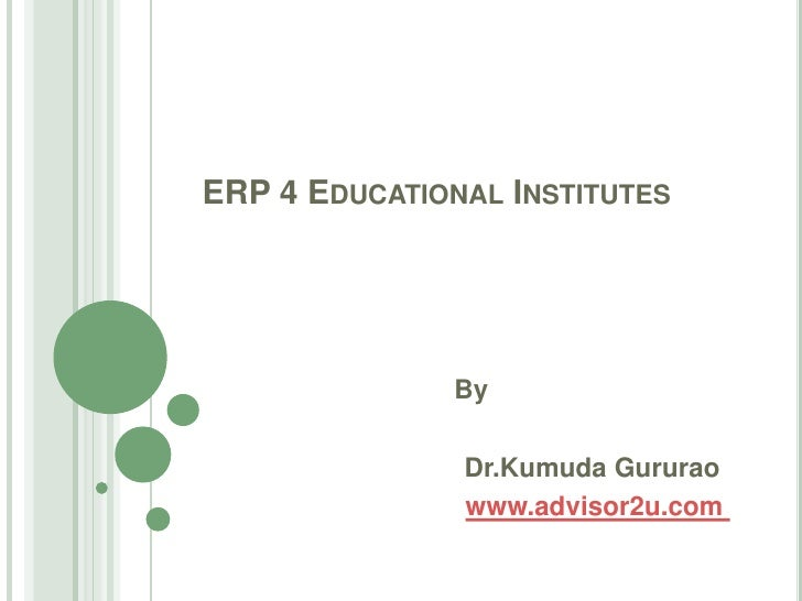 ERP 4 Educational Institutes<br />By<br />Dr.KumudaGururao<br />www.advisor2u.com <br />