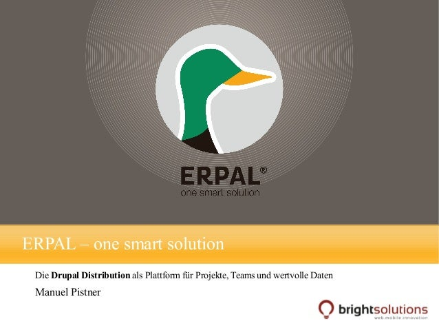 ERPAL – one smart solution Die Drupal Distribution als Plattform für Projekte, Teams und wertvolle Daten  Manuel Pistner