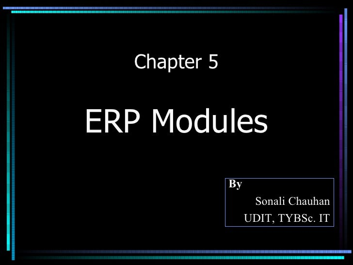 Chapter 5 ERP Modules By Sonali Chauhan UDIT, TYBSc. IT