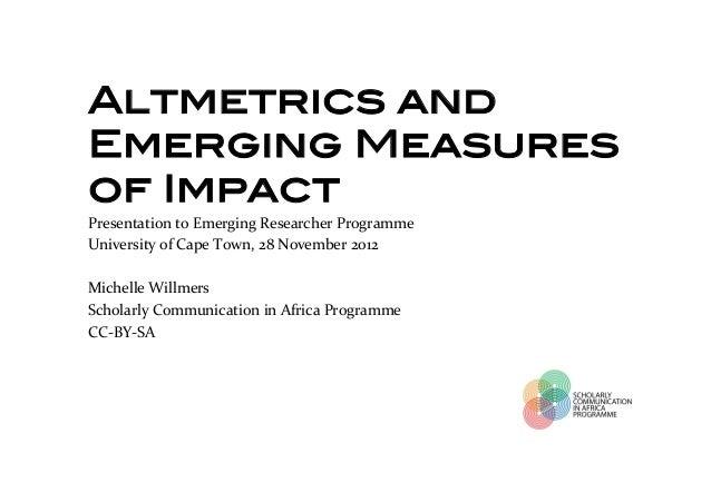 Altmetrics andEmerging Measuresof Impact!!   Presentation to Emerging Researcher Programme     University of ...