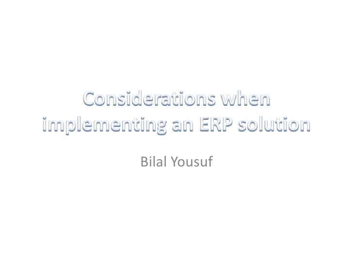 Considerations when implementing an ERP solution<br />BilalYousuf<br />
