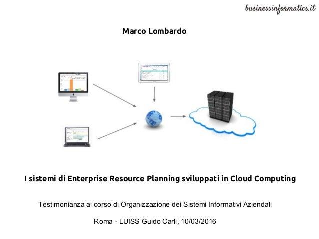 I sistemi di Enterprise Resource Planning sviluppati in Cloud Computing Testimonianza al corso di Organizzazione dei Siste...