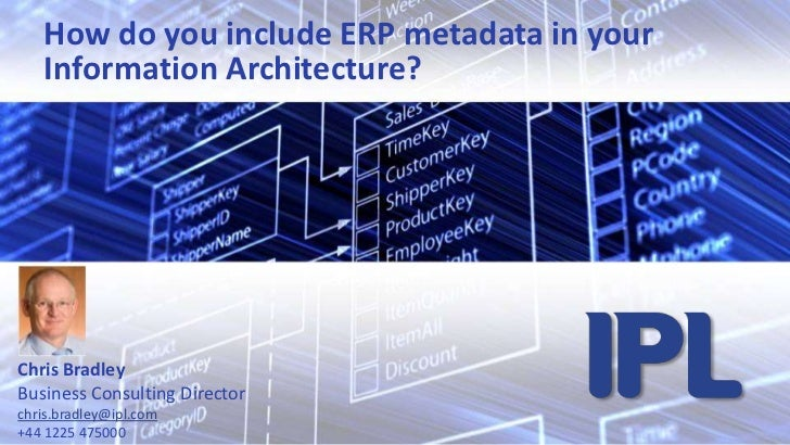 How do you include ERP metadata in your Information Architecture?<br />Chris Bradley<br />Business Consulting Director<br ...