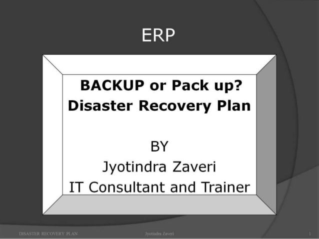 V17 ;  AA 'fil'T' . _ — fir'!        BACKUP or Pack up?   8:  Disaster Recovery Plan  BY Jyotindra Zaveri  IT Consultant and...