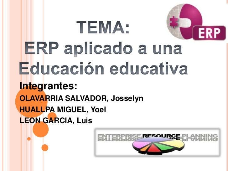 Integrantes:OLAVARRIA SALVADOR, JosselynHUALLPA MIGUEL, YoelLEON GARCIA, Luis