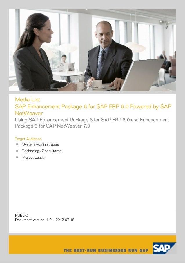 Media ListSAP Enhancement Package 6 for SAP ERP 6.0 Powered by SAPNetWeaverUsing SAP Enhancement Package 6 for SAP ERP 6.0...
