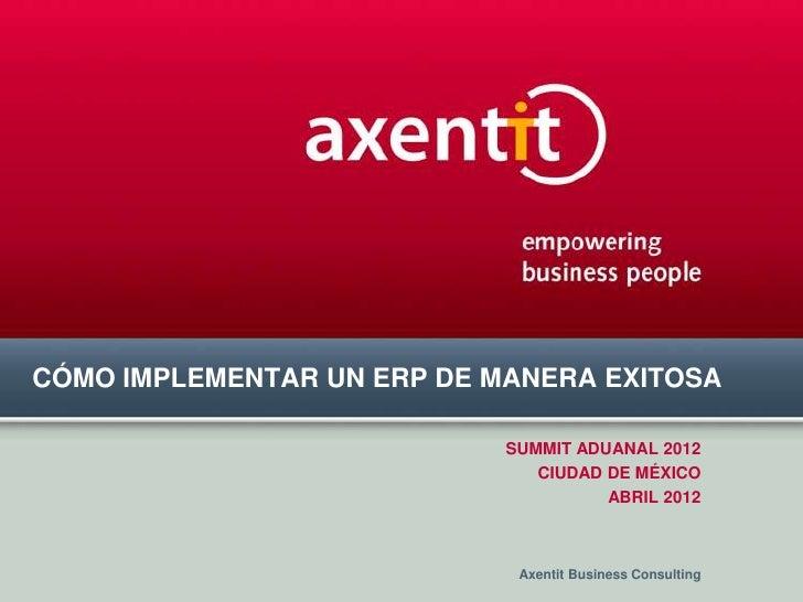 CÓMO IMPLEMENTAR UN ERP DE MANERA EXITOSA                            SUMMIT ADUANAL 2012                               CIU...