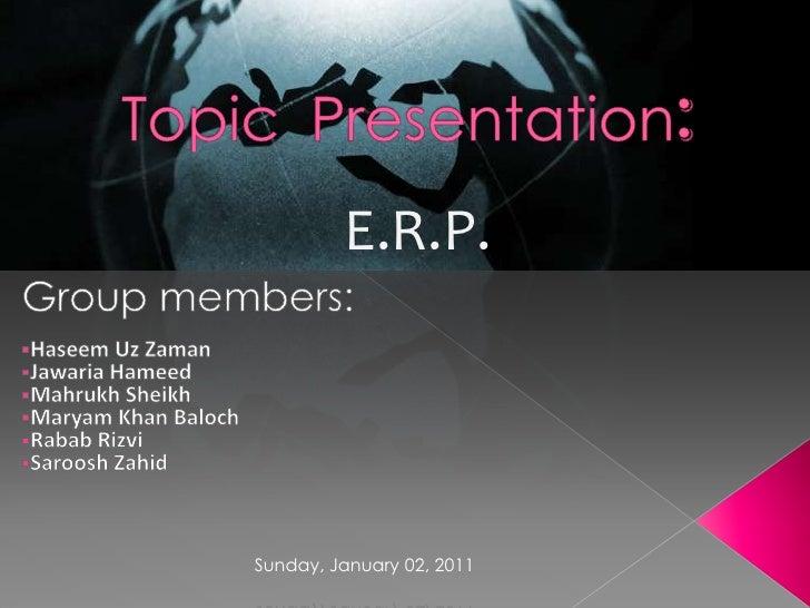 TopicPresentation:<br />E.R.P.<br />Group members:<br /><ul><li>Haseem Uz Zaman