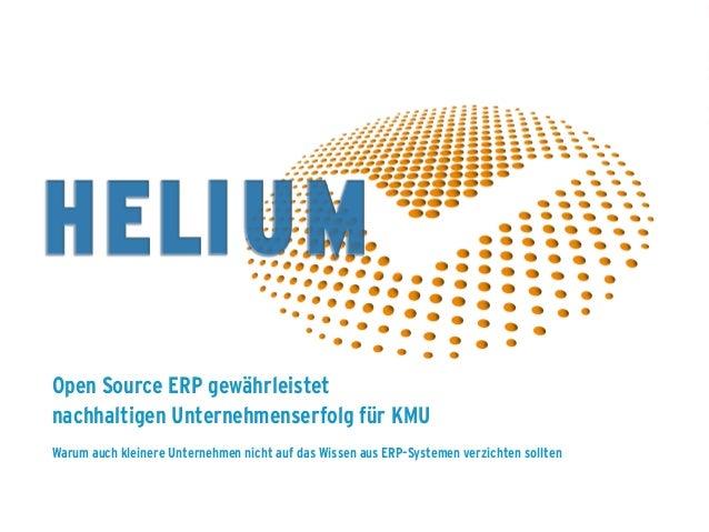 ERP Future 2014 www.HeliumV.com Open Source ERP gewährleistet nachhaltigen Unternehmenserfolg für KMU Warum auch kleinere ...