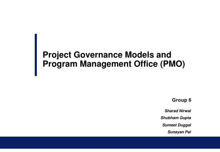 Project Governance Models and Program Management Office (PMO)<br />Group 6<br />Sharad Nirwal<br />Shubham Gupta<br />Sume...