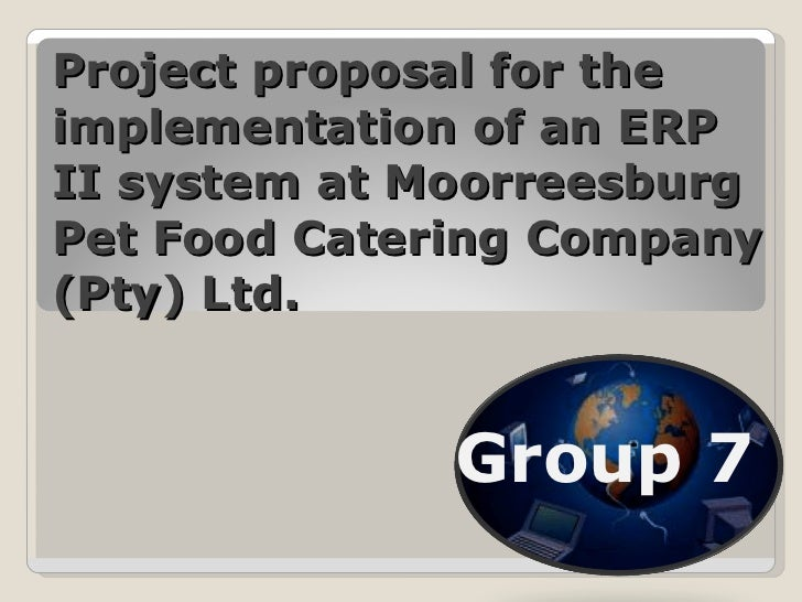 Project proposal for the implementation of an ERP II system at Moorreesburg Pet Food Catering Company (Pty) Ltd. Group 7