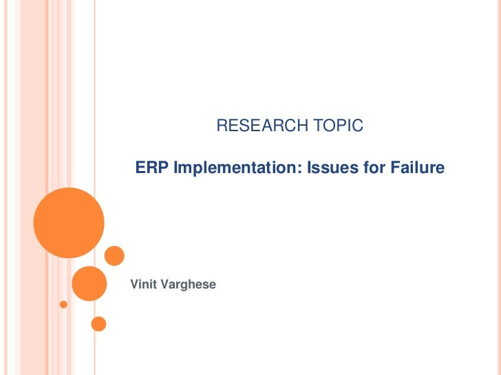RESEARCH TOPICERP Implementation: Issues for FailureVinit Varghese