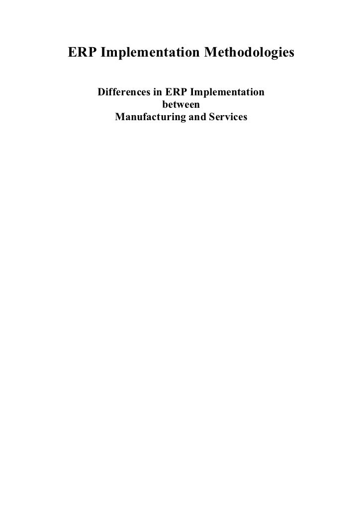 ERP Implementation Methodologies    Differences in ERP Implementation                  between        Manufacturing and Se...