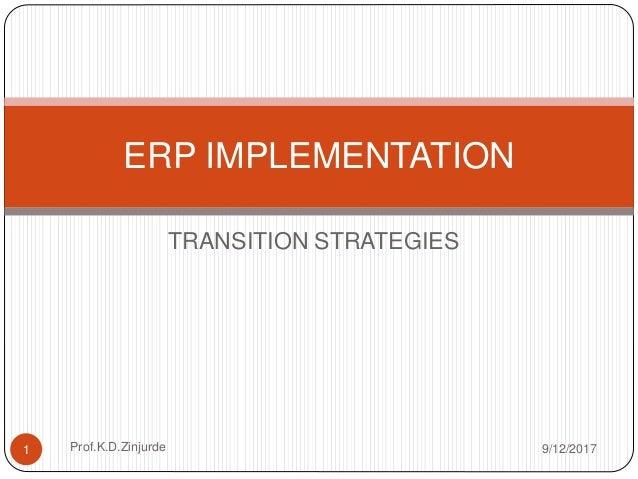 TRANSITION STRATEGIES ERP IMPLEMENTATION 9/12/20171 Prof.K.D.Zinjurde