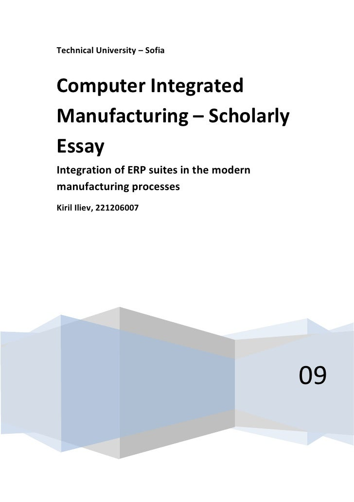 Technical University – Sofia    Computer Integrated Manufacturing – Scholarly Essay Integration of ERP suites in the moder...