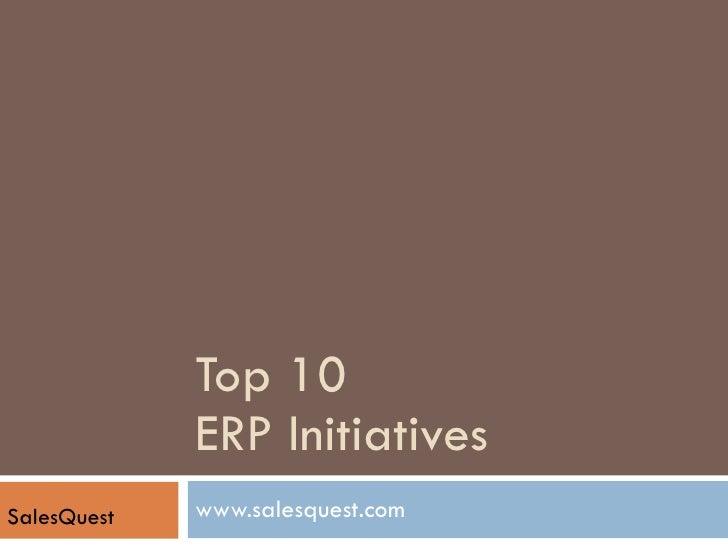 Top 10 ERP Initiatives www.salesquest.com SalesQuest