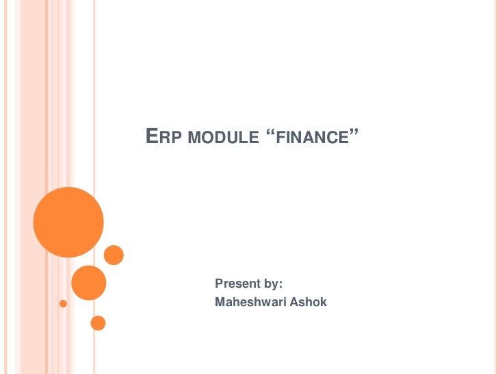 "ERP MODULE ""FINANCE""      Present by:      Maheshwari Ashok"