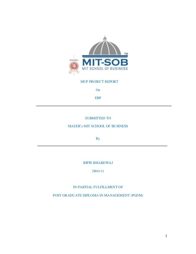 1 MUP PROJECT REPORT On ERP SUBMITTED TO MAEER's MIT SCHOOL OF BUSINESS By BIPIN BHARDWAJ 2804111 IN PARTIAL FULFILLMENT O...