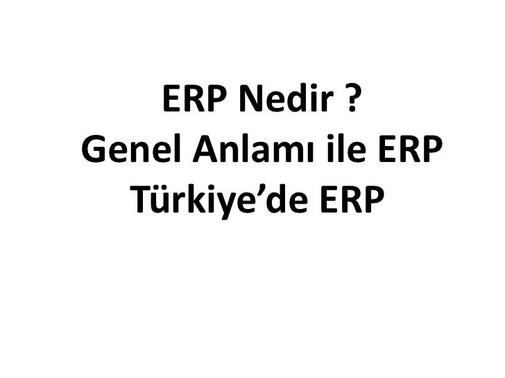 ERP Nedir ?Genel Anlamı ile ERP  Türkiye'de ERP      ERP PROJE YÖNETİMİ          26.02.2009