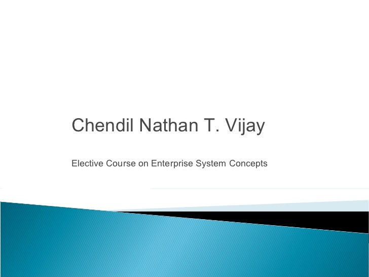 Chendil Nathan T. VijayElective Course on Enterprise System Concepts