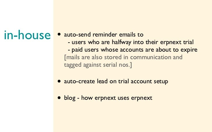 in-house - users who are halfway into their erpnext trial        • auto-send reminder emails to                    - paid ...