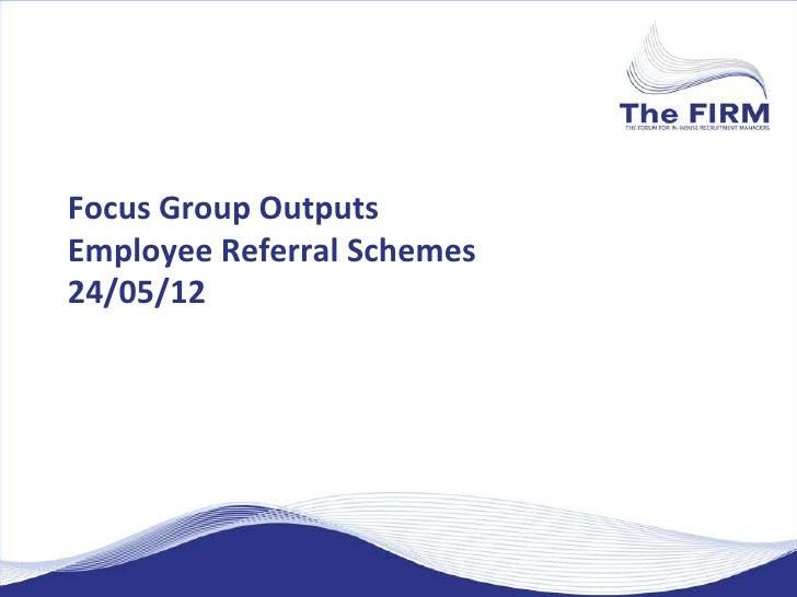 Focus Group OutputsEmployee Referral Schemes24/05/12