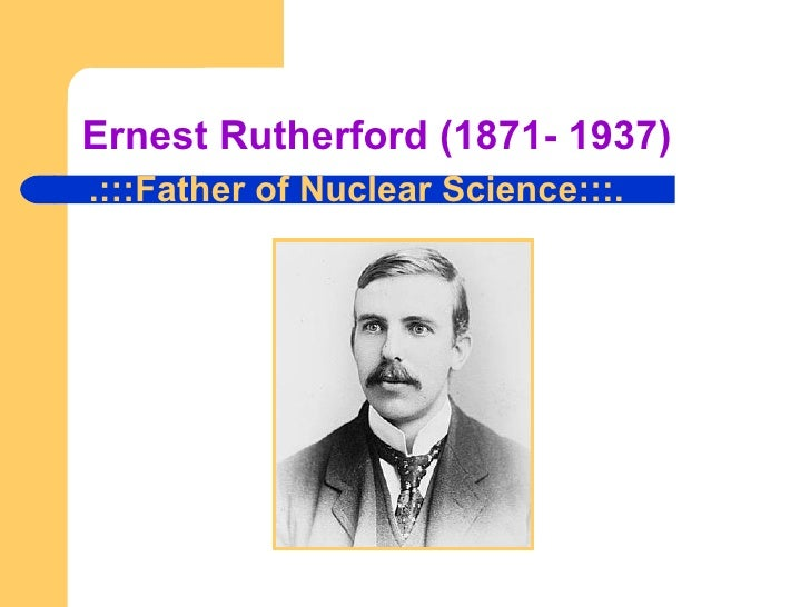 Ernest Rutherford (1871- 1937) .:::Father of Nuclear Science:::.