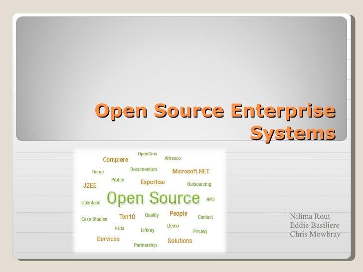 Open Source Enterprise Systems Nilima Rout Eddie Basiliere Chris Mowbray