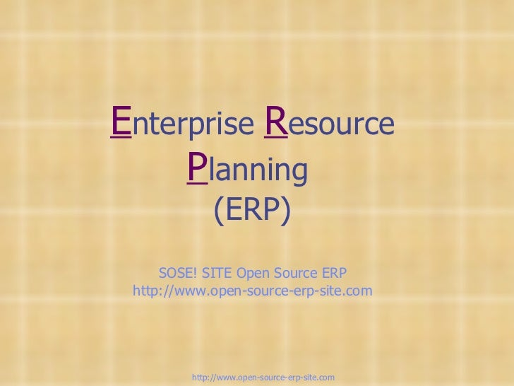 E nterprise  R esource  P lanning  (ERP) SOSE! SITE Open Source ERP http://www.open-source-erp-site.com http://www.open-so...