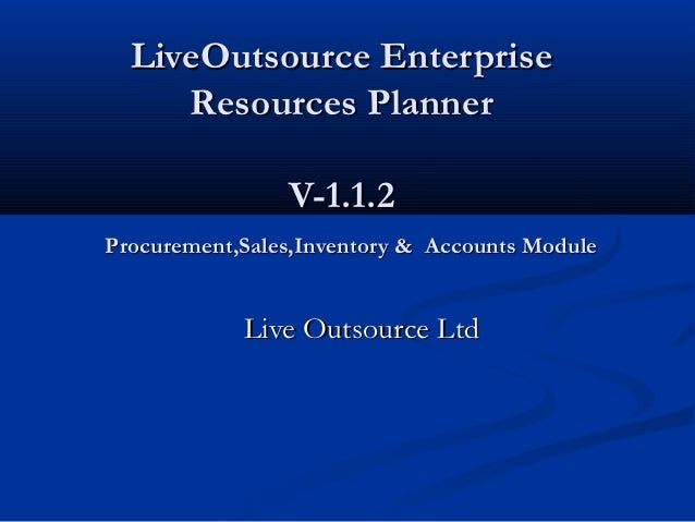 LiveOutsource Enterprise     Resources Planner                V-1.1.2Procurement,Sales,Inventory & Accounts Module        ...
