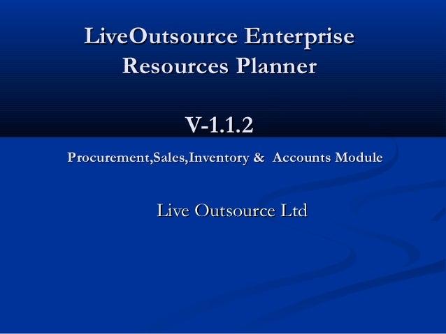 LiveOutsource Enterprise     Resources Planner                V-1.1.2Procurement,Sales,Inventory & Accounts Module        ...