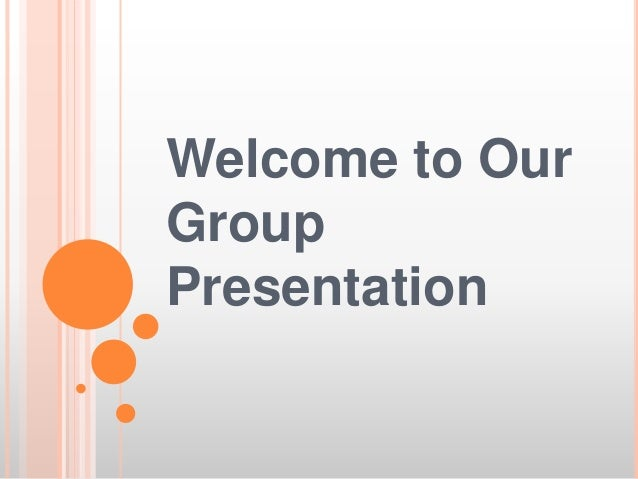Welcome to Our Group Presentation