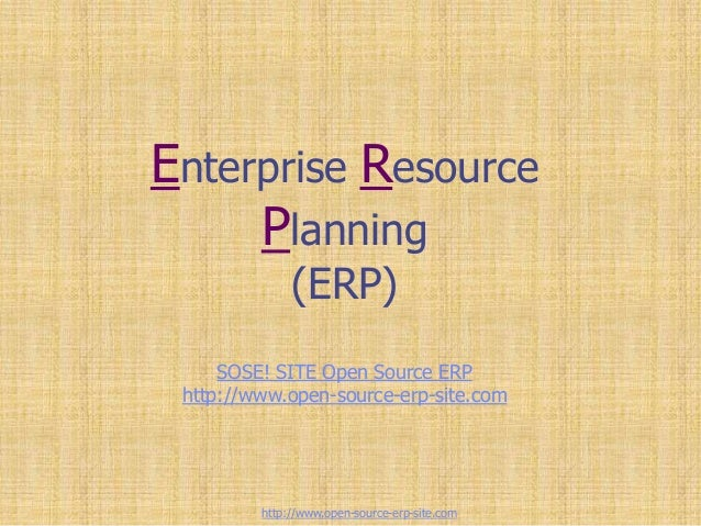 Enterprise Resource Planning (ERP) SOSE! SITE Open Source ERP http://www.open-source-erp-site.com http://www.open-source-e...