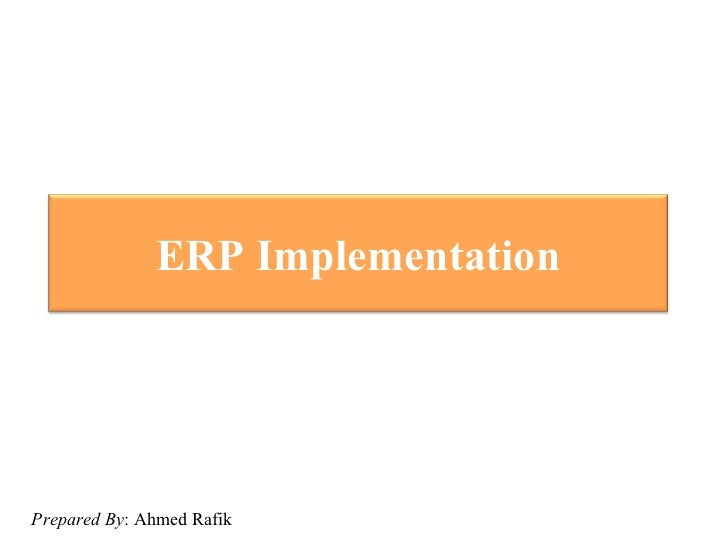 ERP ImplementationPrepared By: Ahmed Rafik
