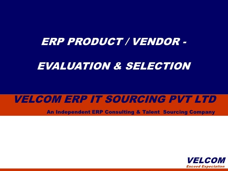 ERP PRODUCT / VENDOR -   EVALUATION & SELECTIONVELCOM ERP IT SOURCING PVT LTD     An Independent ERP Consulting & Talent S...