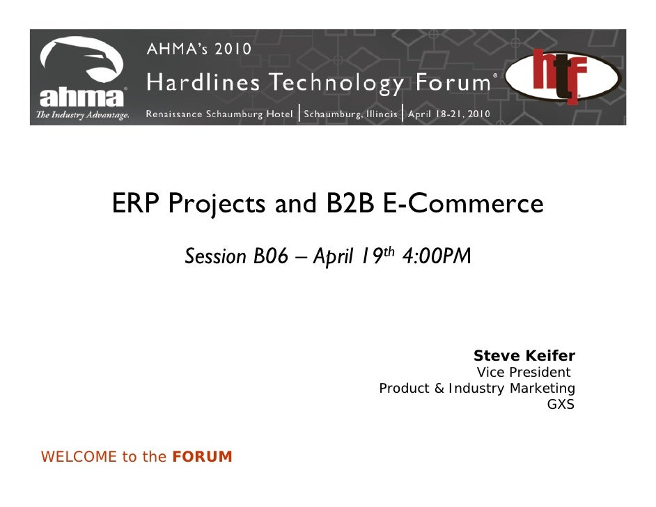 ERP Projects and B2B E-Commerce               Session B06 – April 19th 4:00PM                                             ...
