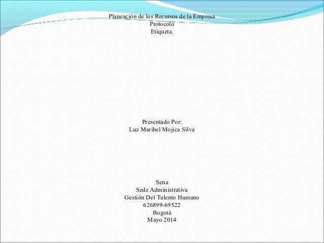 Planeación de los Recursos de la Empresa Protocolo Etiqueta. Presentado Por: Luz Maribel Mojica Silva Sena Sede Administra...