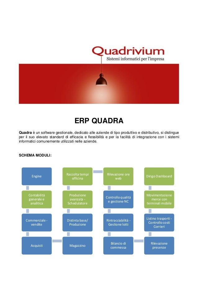 ERP QUADRA Quadra è un software gestionale, dedicato alle aziende di tipo produttivo e distributivo, si distingue per il s...