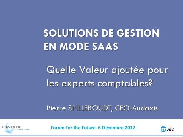 SOLUTIONS DE GESTIONEN MODE SAASQuelle Valeur ajoutée pourles experts comptables?Pierre SPILLEBOUDT, CEO Audaxis Forum For...