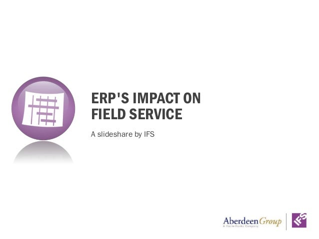 A slideshare by IFS ERP'S IMPACT ON FIELD SERVICE